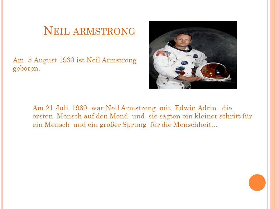 N EIL ARMSTRONG Am 21 Juli 1969 war Neil Armstrong mit Edwin Adrin die ersten Mensch auf den Mond und sie sagten ein kleiner schritt für ein Mensch un