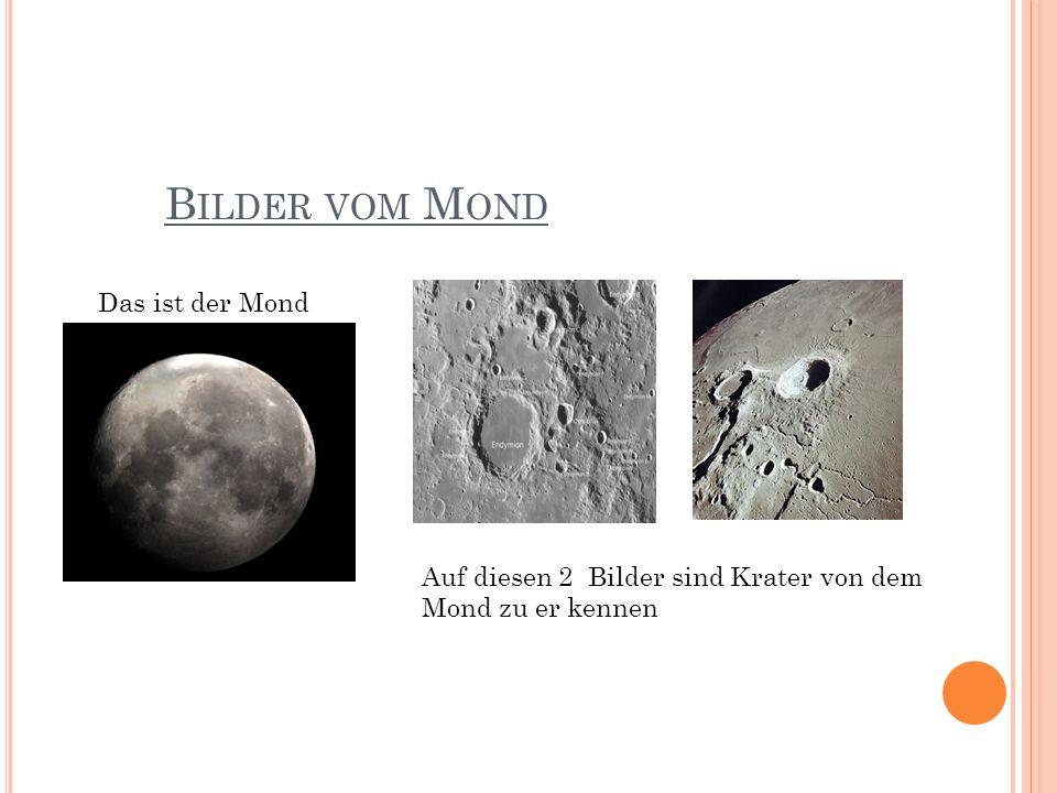 B ILDER VOM M OND Auf diesen 2 Bilder sind Krater von dem Mond zu er kennen Das ist der Mond