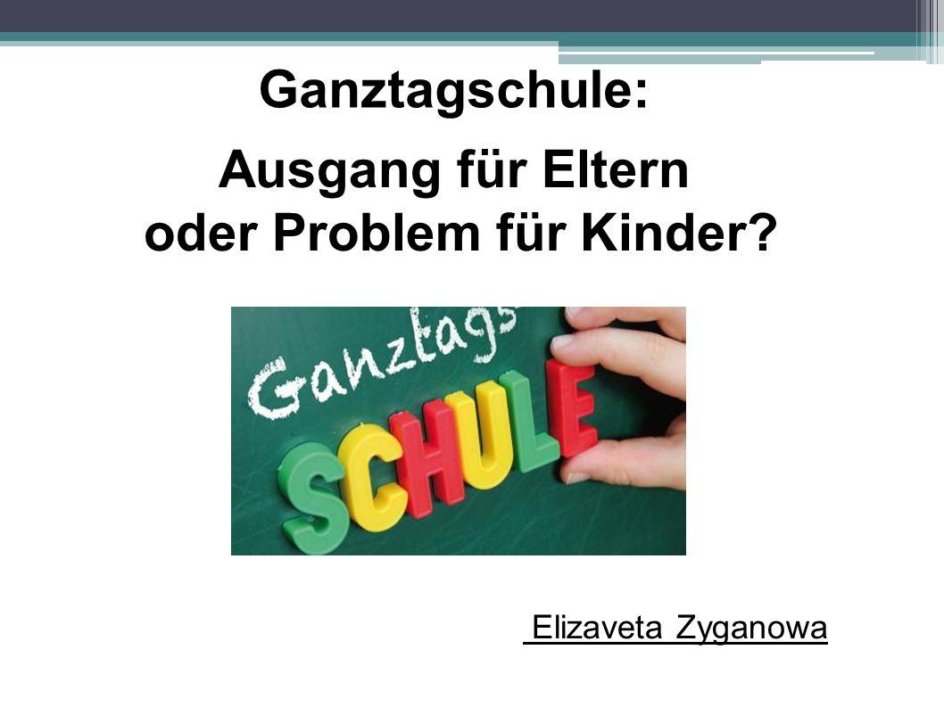 Ganztagschule: Elizaveta Zyganowa Ausgang für Eltern oder Problem für Kinder?