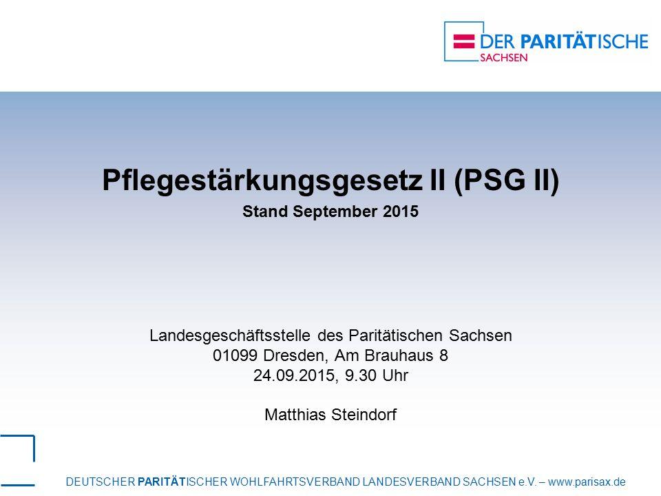 DEUTSCHER PARITÄTISCHER WOHLFAHRTSVERBAND LANDESVERBAND SACHSEN e.V. – www.parisax.de Pflegestärkungsgesetz II (PSG II) Stand September 2015 Landesges