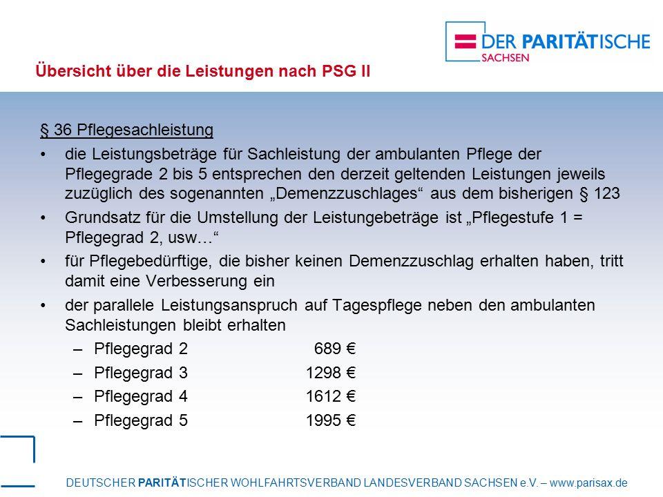 DEUTSCHER PARITÄTISCHER WOHLFAHRTSVERBAND LANDESVERBAND SACHSEN e.V. – www.parisax.de Übersicht über die Leistungen nach PSG II § 36 Pflegesachleistun