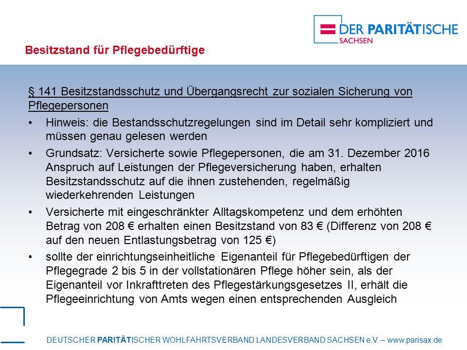 DEUTSCHER PARITÄTISCHER WOHLFAHRTSVERBAND LANDESVERBAND SACHSEN e.V. – www.parisax.de Besitzstand für Pflegebedürftige § 141 Besitzstandsschutz und Üb