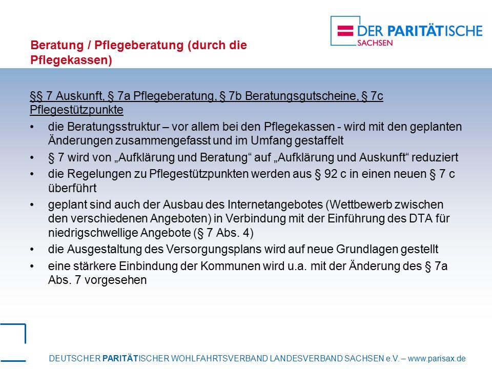 DEUTSCHER PARITÄTISCHER WOHLFAHRTSVERBAND LANDESVERBAND SACHSEN e.V. – www.parisax.de Beratung / Pflegeberatung (durch die Pflegekassen) §§ 7 Auskunft