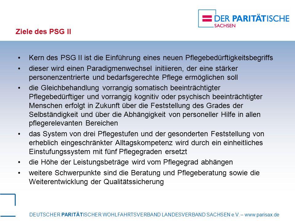 DEUTSCHER PARITÄTISCHER WOHLFAHRTSVERBAND LANDESVERBAND SACHSEN e.V. – www.parisax.de Ziele des PSG II Kern des PSG II ist die Einführung eines neuen