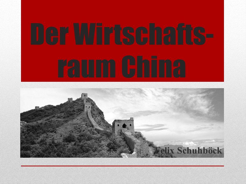 Der Wirtschafts- raum China Felix Schuhböck
