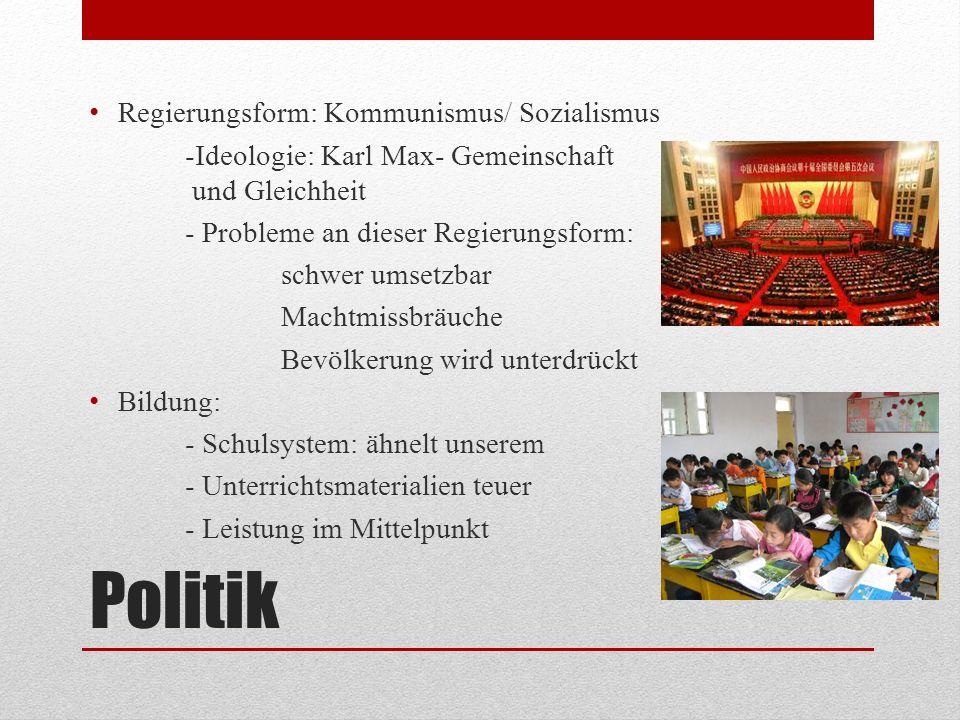 Politik Regierungsform: Kommunismus/ Sozialismus -Ideologie: Karl Max- Gemeinschaft und Gleichheit - Probleme an dieser Regierungsform: schwer umsetzb