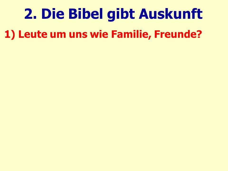 1) Leute um uns wie Familie, Freunde 2. Die Bibel gibt Auskunft