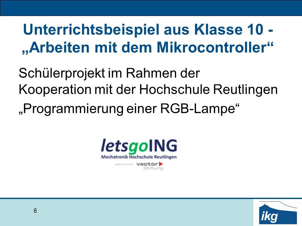 """Unterrichtsbeispiel aus Klasse 10 - """"Arbeiten mit dem Mikrocontroller Schülerprojekt im Rahmen der Kooperation mit der Hochschule Reutlingen """"Programmierung einer RGB-Lampe 6"""