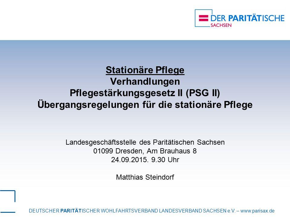 DEUTSCHER PARITÄTISCHER WOHLFAHRTSVERBAND LANDESVERBAND SACHSEN e.V. – www.parisax.de Stationäre Pflege Verhandlungen Pflegestärkungsgesetz II (PSG II