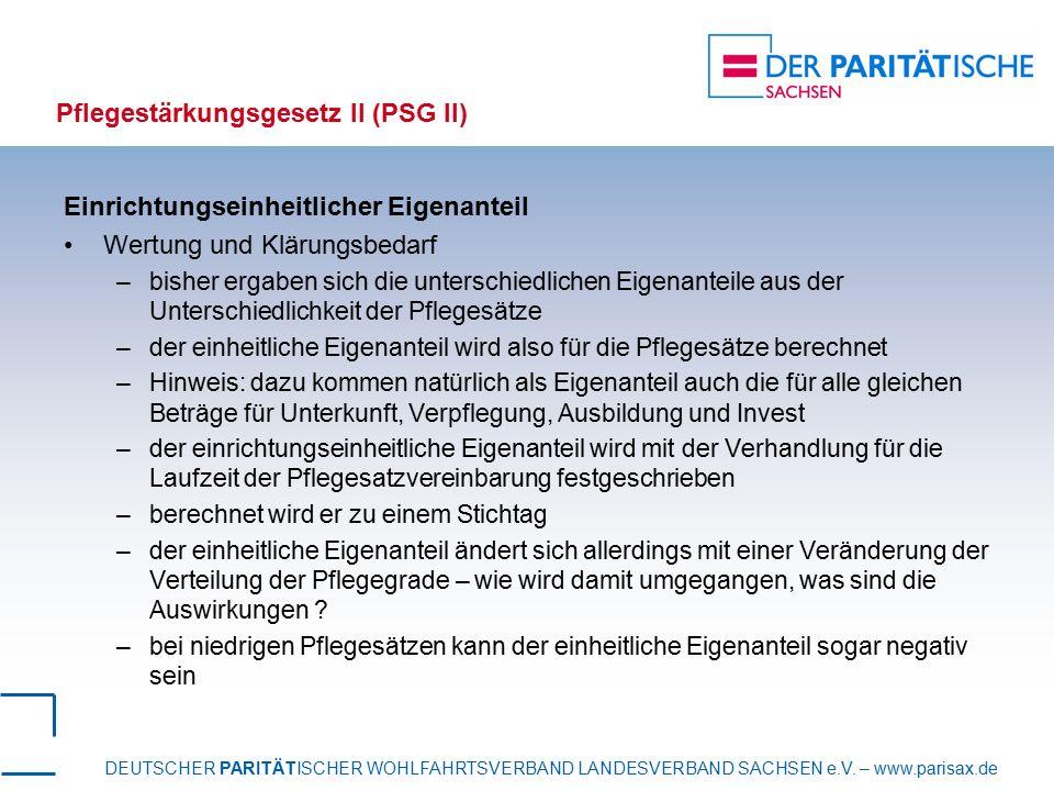 DEUTSCHER PARITÄTISCHER WOHLFAHRTSVERBAND LANDESVERBAND SACHSEN e.V. – www.parisax.de Pflegestärkungsgesetz II (PSG II) Einrichtungseinheitlicher Eige