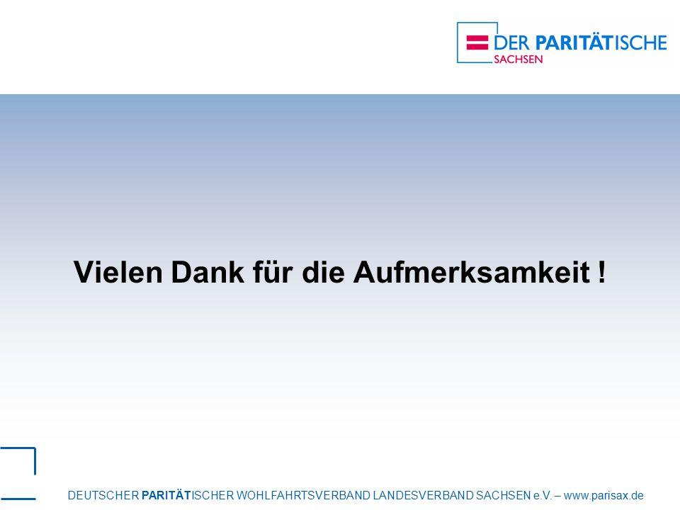 DEUTSCHER PARITÄTISCHER WOHLFAHRTSVERBAND LANDESVERBAND SACHSEN e.V. – www.parisax.de Vielen Dank für die Aufmerksamkeit !
