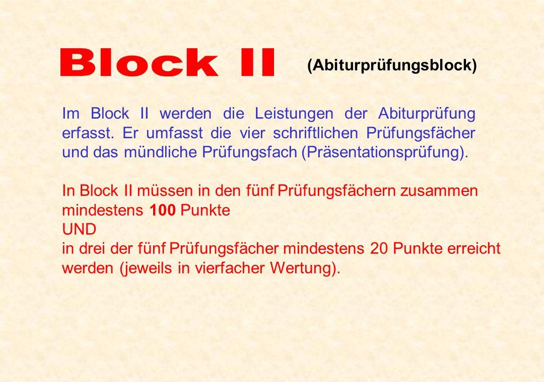 (Abiturprüfungsblock) In Block II müssen in den fünf Prüfungsfächern zusammen mindestens 100 Punkte UND in drei der fünf Prüfungsfächer mindestens 20
