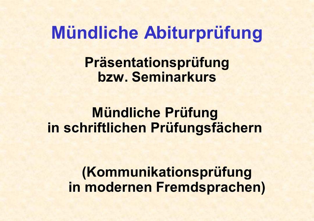 Mündliche Abiturprüfung Präsentationsprüfung bzw. Seminarkurs Mündliche Prüfung in schriftlichen Prüfungsfächern (Kommunikationsprüfung in modernen Fr