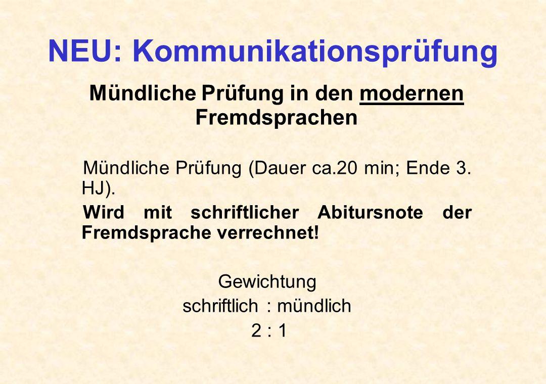 NEU: Kommunikationsprüfung Mündliche Prüfung in den modernen Fremdsprachen Mündliche Prüfung (Dauer ca.20 min; Ende 3. HJ). Wird mit schriftlicher Abi