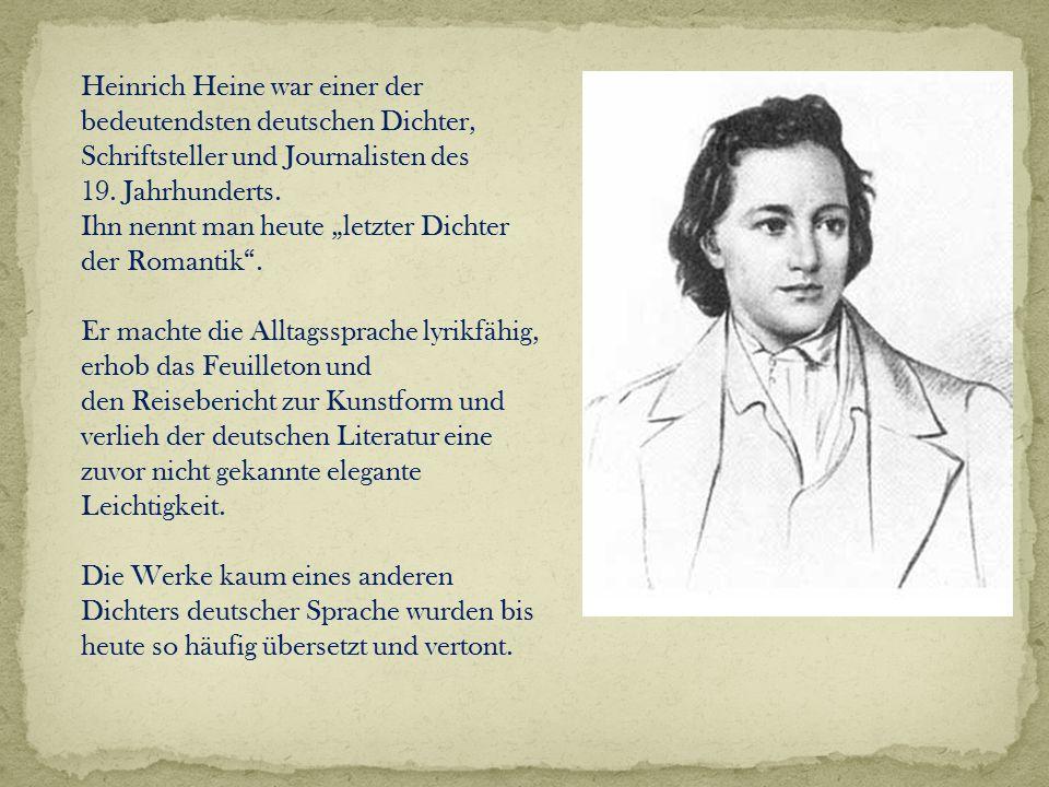 """Heinrich Heine war einer der bedeutendsten deutschen Dichter, Schriftsteller und Journalisten des 19. Jahrhunderts. Ihn nennt man heute """"letzter Dicht"""