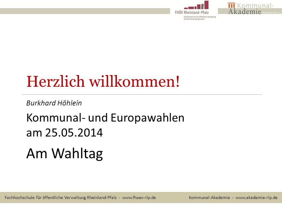 Herzlich willkommen! Burkhard Höhlein Kommunal- und Europawahlen am 25.05.2014 Am Wahltag Fachhochschule für öffentliche Verwaltung Rheinland-Pfalz -