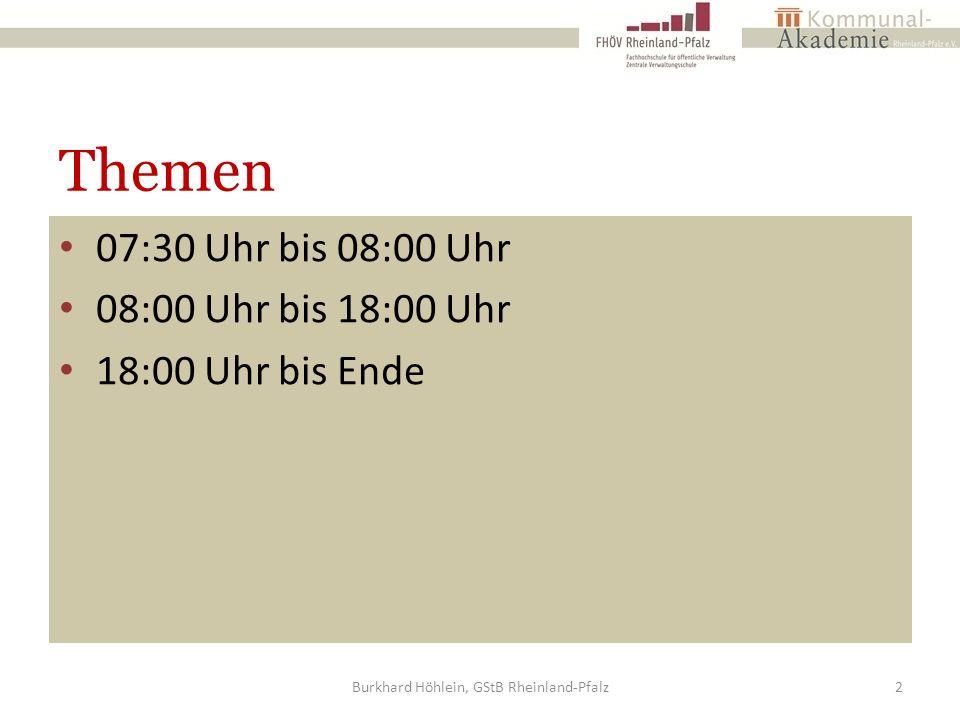 Themen 07:30 Uhr bis 08:00 Uhr 08:00 Uhr bis 18:00 Uhr 18:00 Uhr bis Ende Burkhard Höhlein, GStB Rheinland-Pfalz2