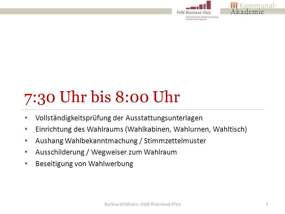 8:00 Uhr bis 18:00 Uhr Vor Beginn der Stimmabgabe berichtigt der Wahlvorsteher das Wählerverzeichnis nach dem etwa vorliegenden Verzeichnis der nachträglich ausgestellten Wahlscheine Burkhard Höhlein, GStB Rheinland-Pfalz14