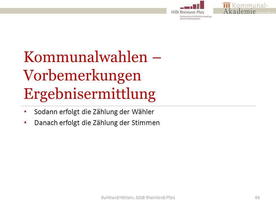 Kommunalwahlen – Vorbemerkungen Ergebnisermittlung Sodann erfolgt die Zählung der Wähler Danach erfolgt die Zählung der Stimmen Burkhard Höhlein, GStB