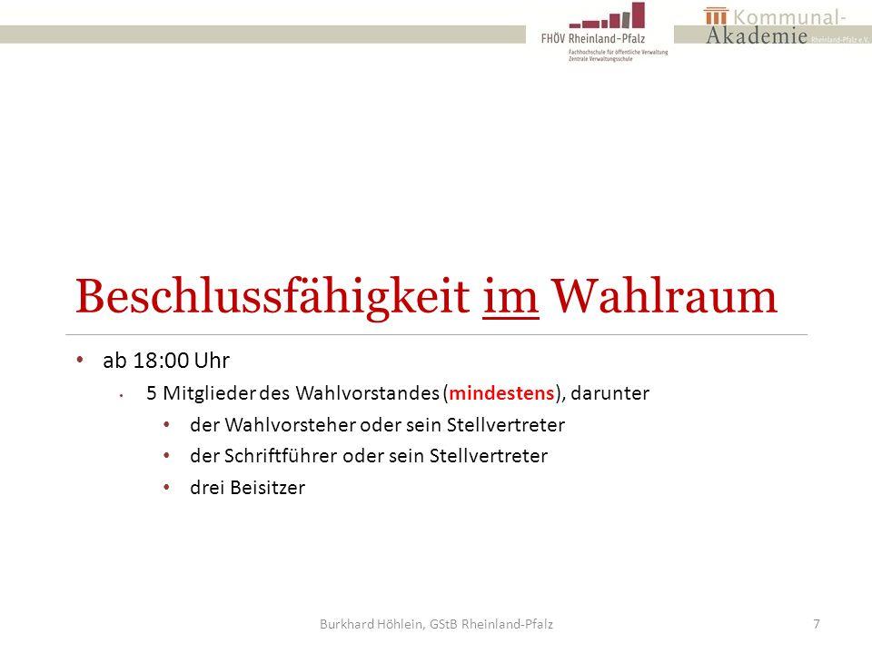 Beschlussfähigkeit im Wahlraum Fehlende Beisitzer sind vom Wahlvorsteher durch anwesende Wahlberechtigte zu ersetzen (Ersatzmitglieder), wenn dies mit Rücksicht auf die Beschlussfähigkeit des Wahlvorstandes erforderlich ist Der Wahlvorsteher verpflichtet (auch) die Ersatzmitglieder vor Aufnahme ihrer Tätigkeit zur Verschwiegenheit und Neutralität / Unparteilichkeit Burkhard Höhlein, GStB Rheinland-Pfalz8