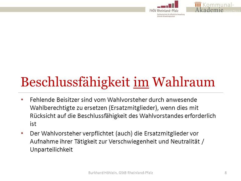 Ablauf der Stimmabgabe Der Wähler begibt sich mit den Stimmzetteln in die Wahlkabine, kennzeichnet diese dort und faltet jeden Stimmenzettel einzeln nach innen – in der Wahlzelle (!) Burkhard Höhlein, GStB Rheinland-Pfalz29