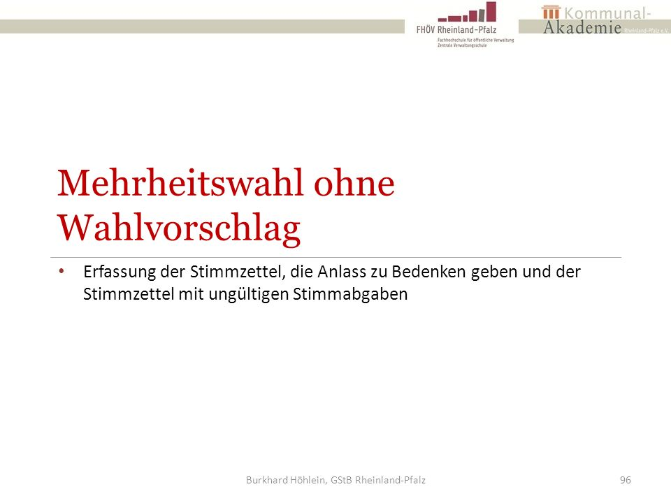 Mehrheitswahl ohne Wahlvorschlag Erfassung der Stimmzettel, die Anlass zu Bedenken geben und der Stimmzettel mit ungültigen Stimmabgaben Burkhard Höhl
