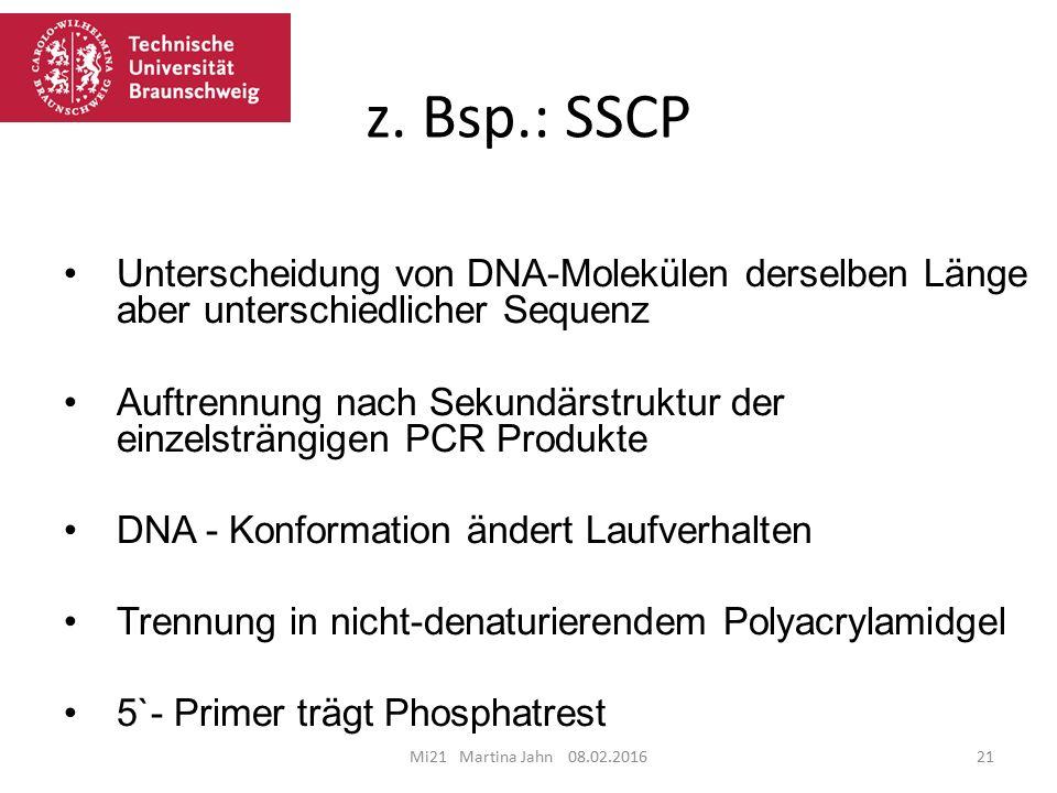z. Bsp.: SSCP Mi21 Martina Jahn 08.02.201621 Unterscheidung von DNA-Molekülen derselben Länge aber unterschiedlicher Sequenz Auftrennung nach Sekundär