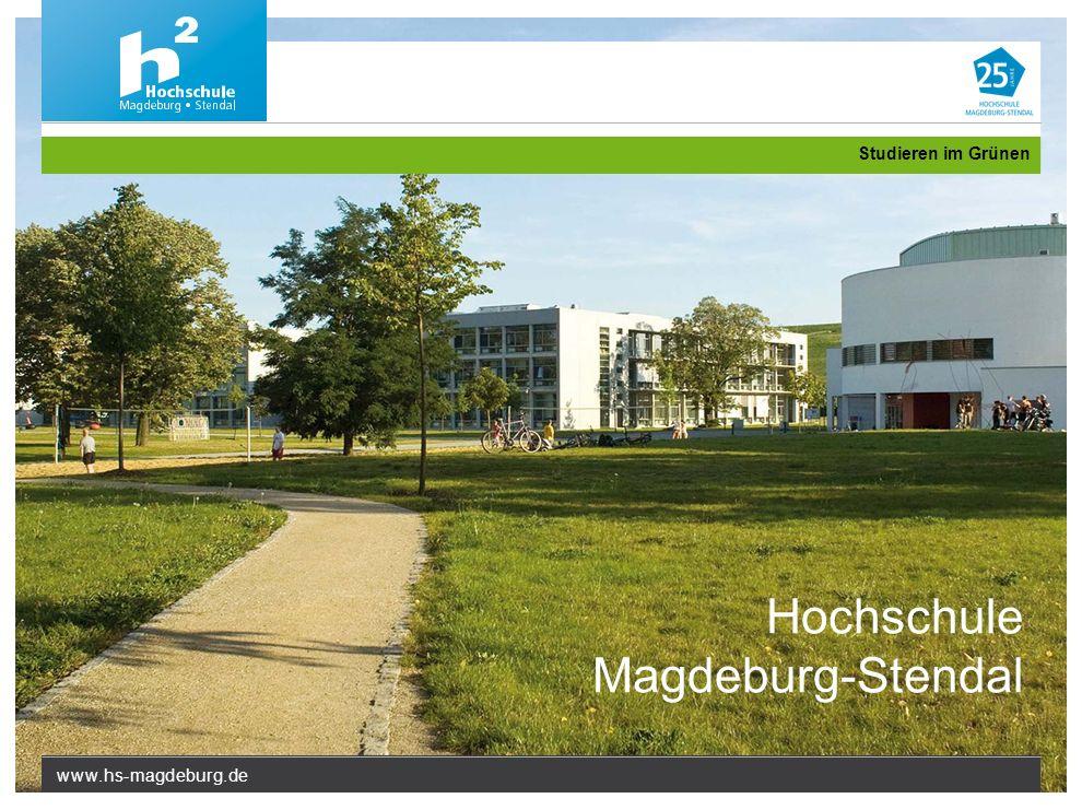 www.hs-magdeburg.de Studieren im Grünen Hochschule Magdeburg-Stendal