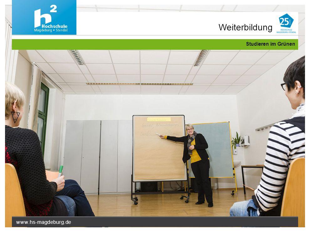 www.hs-magdeburg.de Studieren im Grünen Weiterbildung