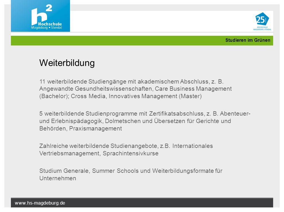 www.hs-magdeburg.de Studieren im Grünen Weiterbildung 11 weiterbildende Studiengänge mit akademischem Abschluss, z. B. Angewandte Gesundheitswissensch