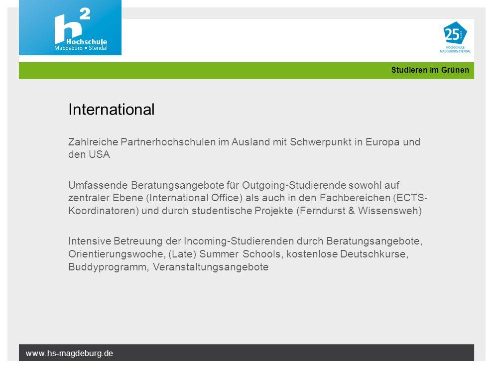 www.hs-magdeburg.de Studieren im Grünen International Zahlreiche Partnerhochschulen im Ausland mit Schwerpunkt in Europa und den USA Umfassende Beratu