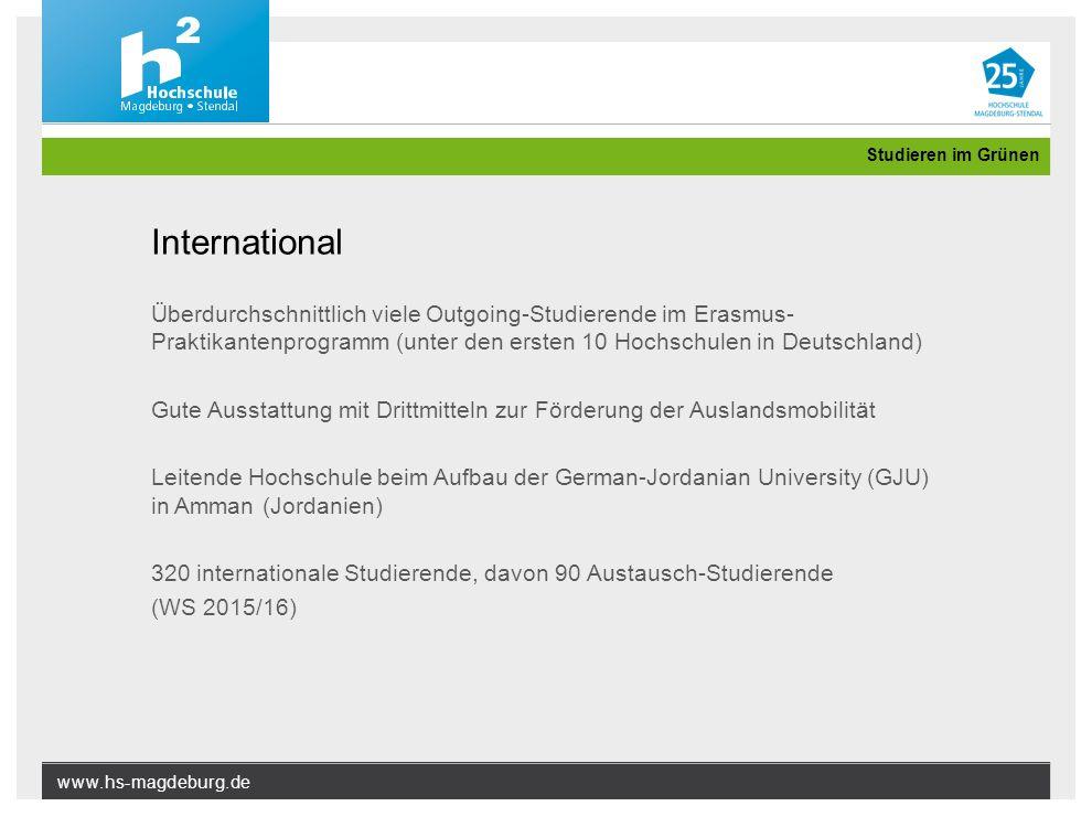 www.hs-magdeburg.de Studieren im Grünen International Überdurchschnittlich viele Outgoing-Studierende im Erasmus- Praktikantenprogramm (unter den erst