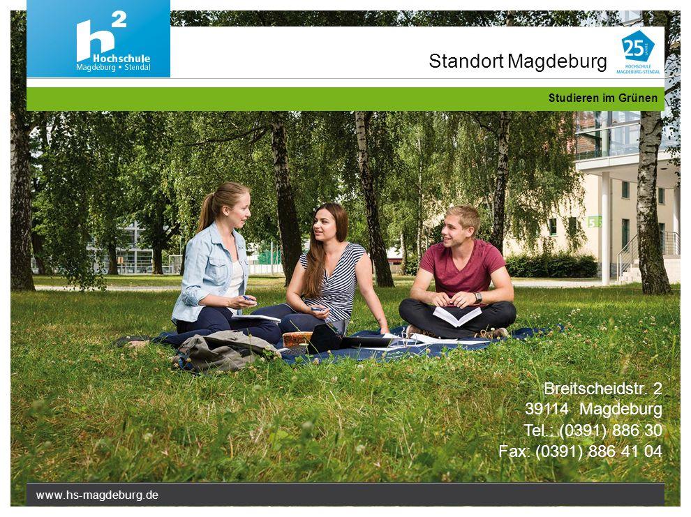 www.hs-magdeburg.de Studieren im Grünen Standort Magdeburg Breitscheidstr. 2 39114 Magdeburg Tel.: (0391) 886 30 Fax: (0391) 886 41 04