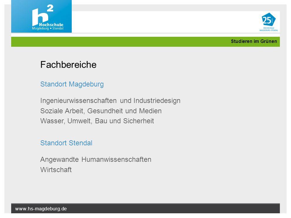 www.hs-magdeburg.de Studieren im Grünen Standort Magdeburg Ingenieurwissenschaften und Industriedesign Soziale Arbeit, Gesundheit und Medien Wasser, U