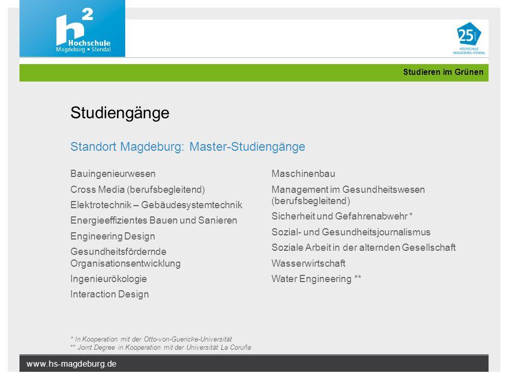 www.hs-magdeburg.de Studieren im Grünen Standort Magdeburg: Master-Studiengänge Bauingenieurwesen Cross Media (berufsbegleitend) Elektrotechnik – Gebä