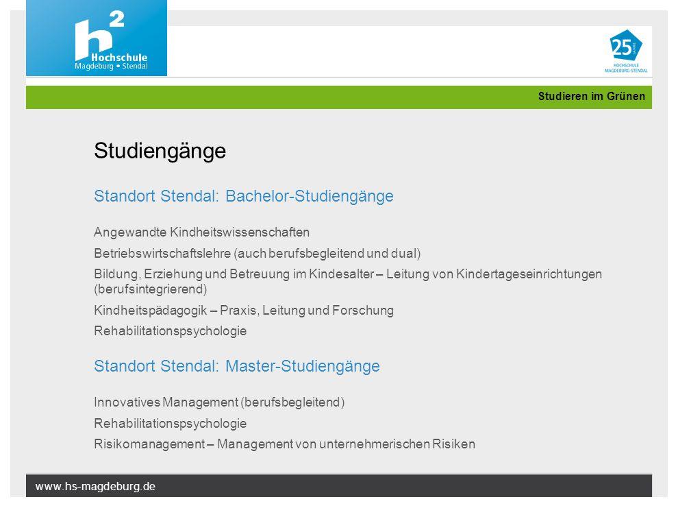 www.hs-magdeburg.de Studieren im Grünen Standort Stendal: Bachelor-Studiengänge Angewandte Kindheitswissenschaften Betriebswirtschaftslehre (auch beru