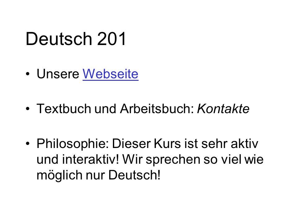 Deutsch 201 Unsere WebseiteWebseite Textbuch und Arbeitsbuch: Kontakte Philosophie: Dieser Kurs ist sehr aktiv und interaktiv! Wir sprechen so viel wi
