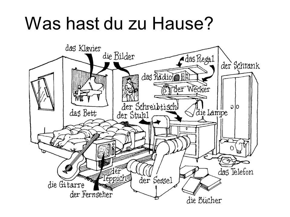 Was hast du zu Hause?