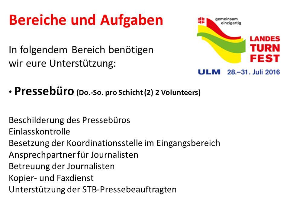 Bereiche und Aufgaben In folgendem Bereich benötigen wir eure Unterstützung: Pressebüro (Do.-So. pro Schicht (2) 2 Volunteers) Beschilderung des Press