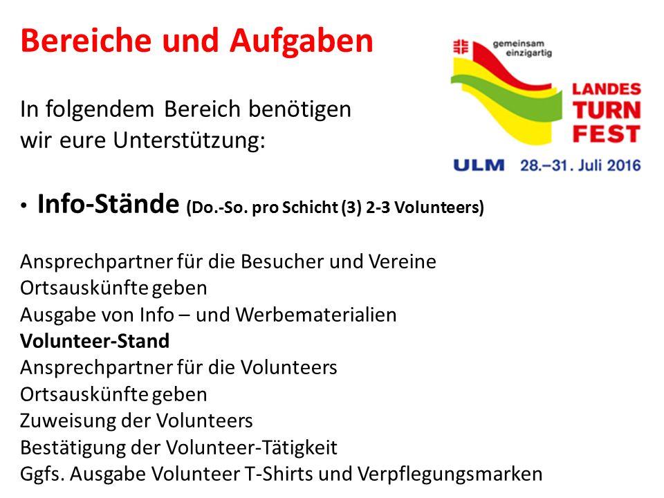 Bereiche und Aufgaben In folgendem Bereich benötigen wir eure Unterstützung: Info-Stände (Do.-So. pro Schicht (3) 2-3 Volunteers) Ansprechpartner für
