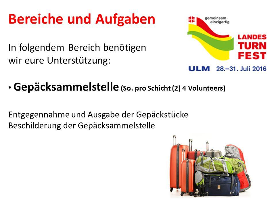 Bereiche und Aufgaben In folgendem Bereich benötigen wir eure Unterstützung: Gepäcksammelstelle (So. pro Schicht (2) 4 Volunteers) Entgegennahme und A