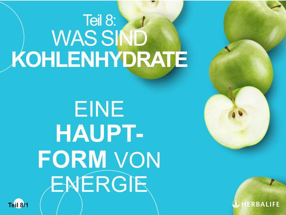 Teil 8: WAS SIND KOHLENHYDRATE EINE HAUPT- FORM VON ENERGIE Teil 8/1