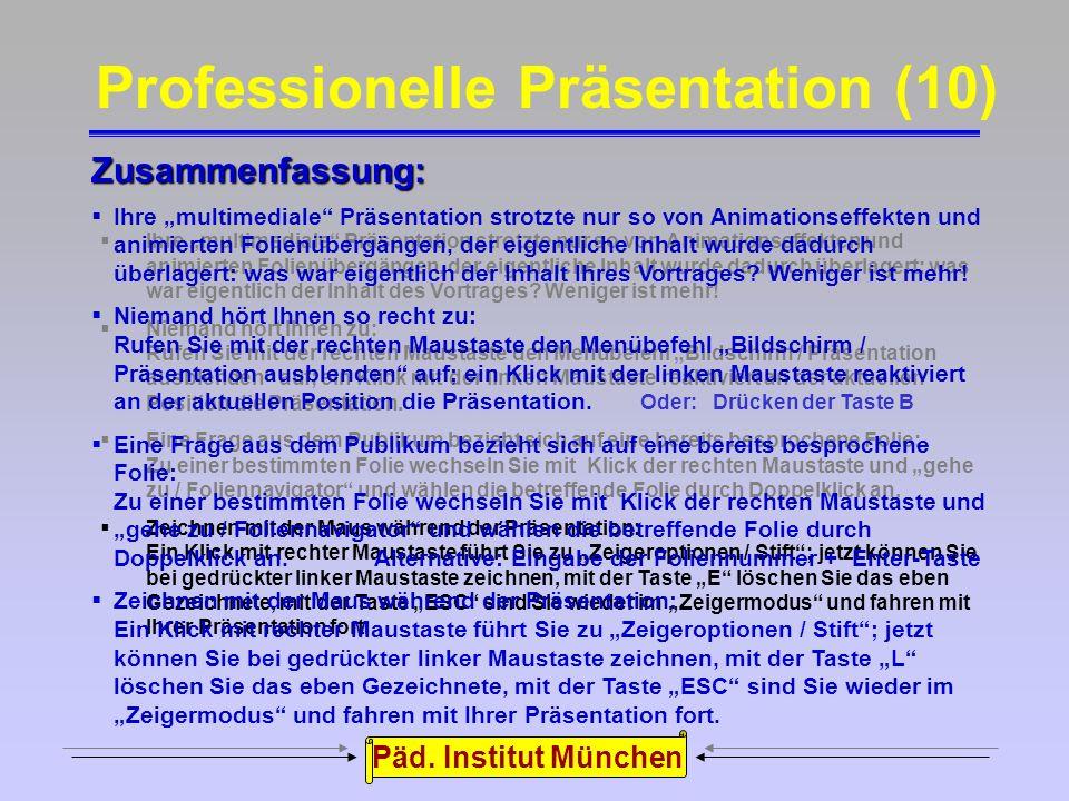 Päd. Institut München Zeichnen während der Präsentation: Professionelle Präsentation (9) Sie wollen zur visuellen Unterstützung Ihres Referats während