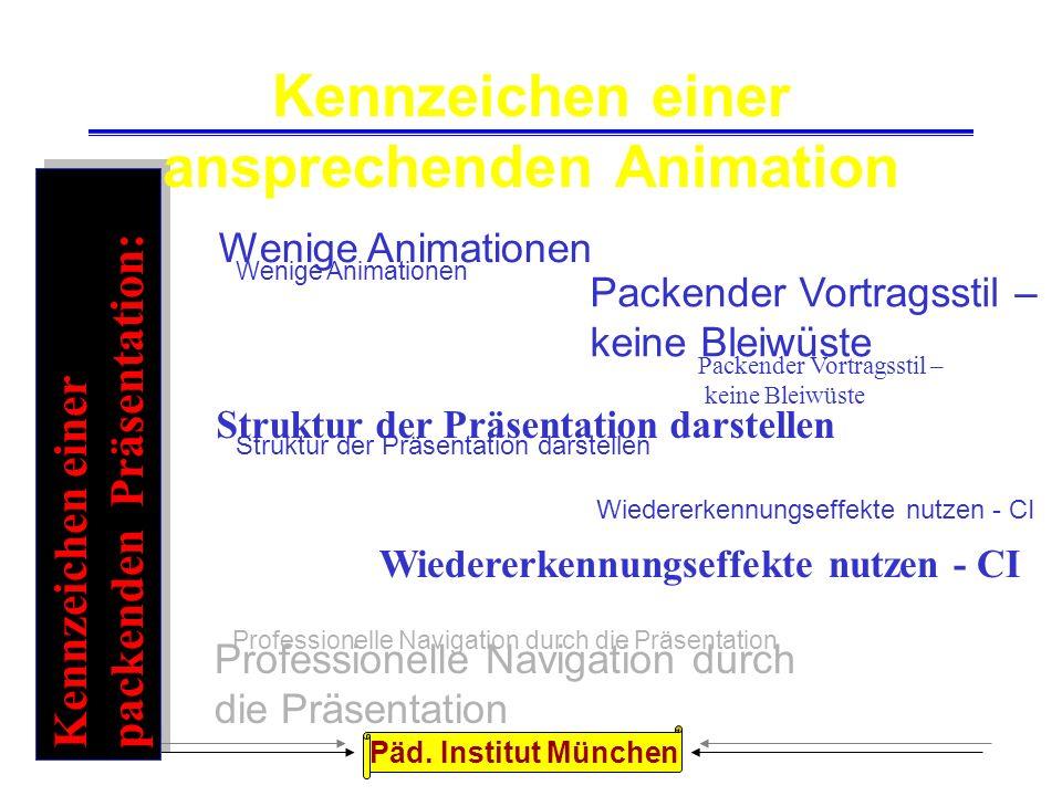 Päd. Institut München Wiedererkennungseffekte nutzen: Verwenden Sie eine sogenannte Corporate Identity, also immer dasselbe Logo an der gleichen Stell