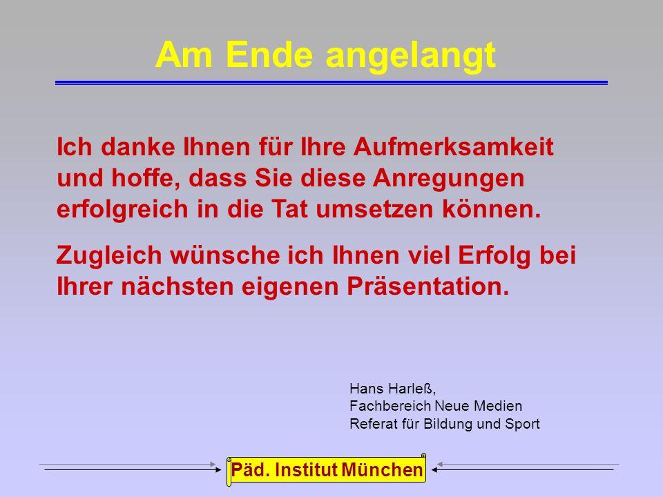 Päd. Institut München Wenige Animationen Packender Vortragsstil – keine Bleiwüste Struktur der Präsentation darstellen Wiedererkennungseffekte nutzen