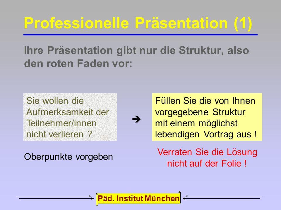 Päd. Institut München Was ist bei einer Präsentation zu beachten, Professionelle Präsentationen damit die Inhalte Ihres Vortrags welche Fehler sollten