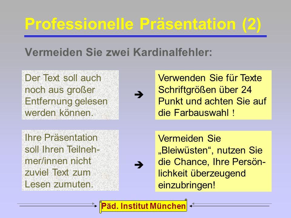 Päd. Institut München Ihre Präsentation gibt nur die Struktur, also den roten Faden vor: Sie wollen die Aufmerksamkeit der Teilnehmer/innen nicht verl