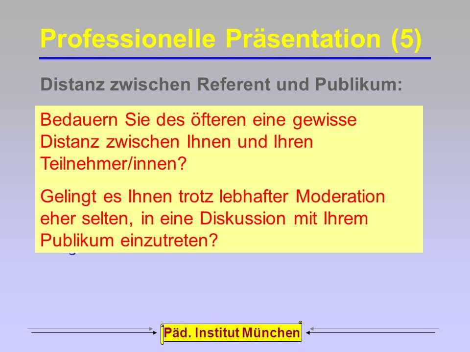Päd. Institut München Begleitmaterial zum Vortrag: Professionelle Präsentation (4) Die Teilnehmer/inen erhalten vor oder nach der Präsentation einen A