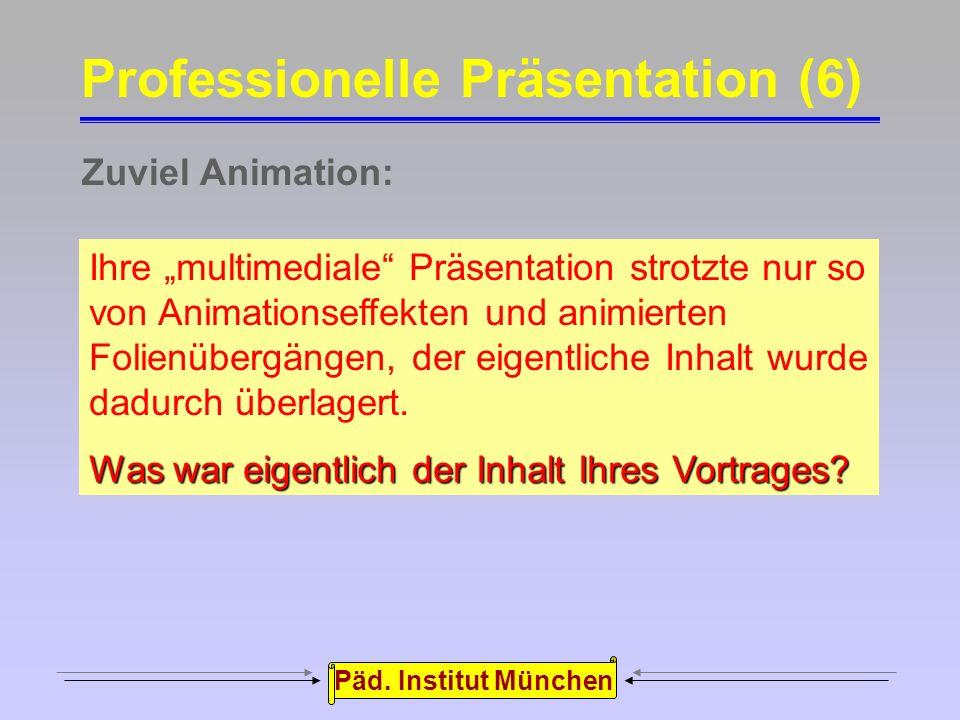 Päd. Institut München Distanz zwischen Referent und Publikum: Professionelle Präsentation (5) Der Vortrag wird lebendiger, da der Funke eher über- spr