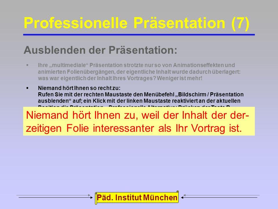 """Päd. Institut München Zuviel Animation: Professionelle Präsentation (6) Ihre """"multimediale"""" Präsentation strotzte nur so von Animationseffekten und an"""